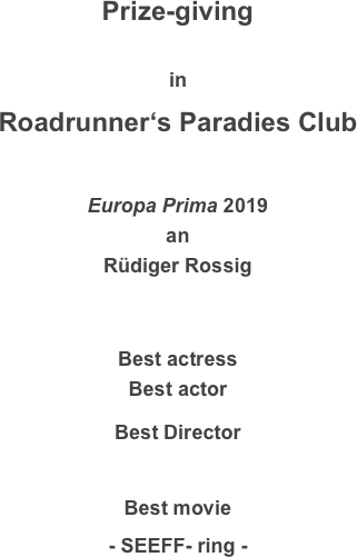 Prize-giving  in Roadrunner's Paradies Club  Europa Prima 2019 an Rüdiger Rossig   Best actress Best actor Best Director  Best movie - SEEFF- ring -